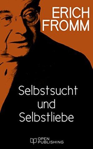 Fromm, Erich - Selbstsucht und Selbstliebe