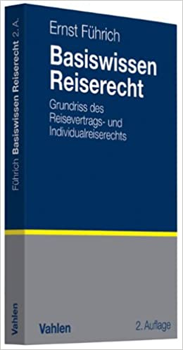 Führich, Ernst - Basiswissen Reiserecht - Grundriss des Reisevertrags- und Individualreiserechts