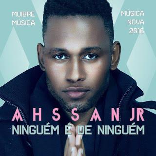 Ahassan Júnior – Ninguém é de Ninguém (Kizomba) 2016