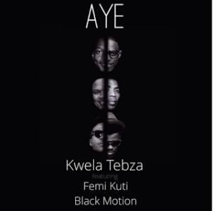 Kwela Tebza ft. Femi Kuti & Black Motion - Aye