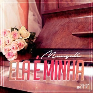 Mungalé - Ela é Minha (Tarraxinha) 2016
