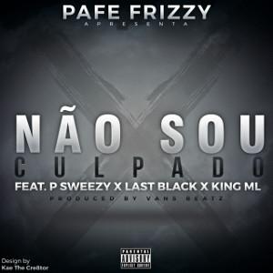 Pafe Frizzy feat. P Sweezy, Last Black & King ML – Não Sou Culpado (2016)