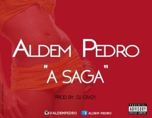 Aldem Pedro - A Saga (Kizomba) 2016Aldem Pedro - A Saga (Kizomba) 2016