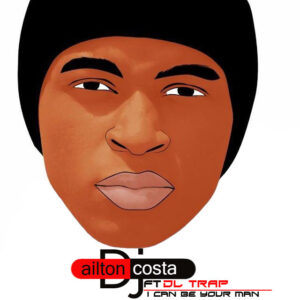 Dj Ailton Costa feat. DL Trap - I Can Be Your Man (Deep House) 2016
