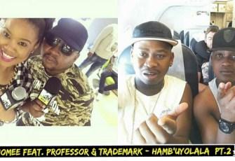 Chomee, Professor & Trademark - Hamba Uyolala (Part 2) 2016