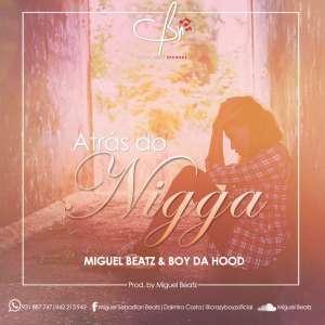 Crazy Boyz - Atrás do Nigga (Prod. Miguel Beatz) 2017