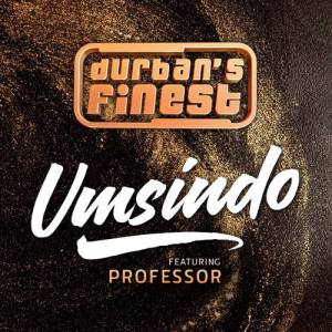 Durban's Finest ft. Professor - Umsindo (DJ Ace SA Remix) 2017