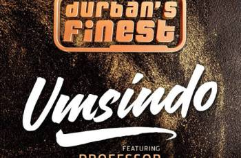 Durban's Finest ft. Professor - Umsindo (DJ Ace SA Remix) 2017