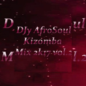 DJy AfroSoul Kizomba Mix 2K17 Vol.2