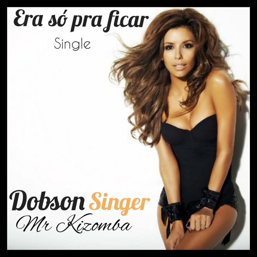 Dobson Singer - Era só pra Ficar (Kizomba) 2017 Download ...