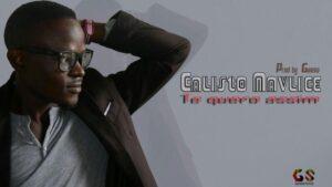 Calisto Navilisse - Te Quero Assim (Kizomba) 2017