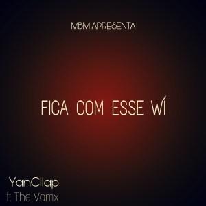 YanCllap feat. The Vâmx - Fica Com Esse Wí (Ghetto Zouk) 2017