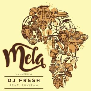 DJ Fresh feat. Buyiswa - Mela (Ma-Africa) 2017