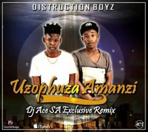 Distruction Boyz - Uzophuza Amanzi (DJ Ace SA Remix) 2017