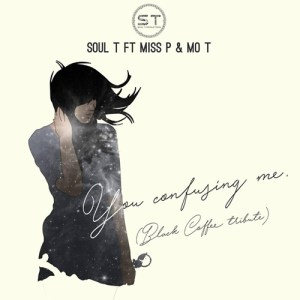 Soul T Feat. Miss P and Mo-T - You Confusing Me (Afro House) 2017
