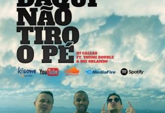 DJ Callas - Daqui Não Tiro o Pé (feat. Young Double & Rui Orlando) 2017