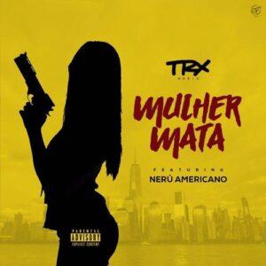 TRX Music - Muher Mata (feat. Nerú Americano) 2017