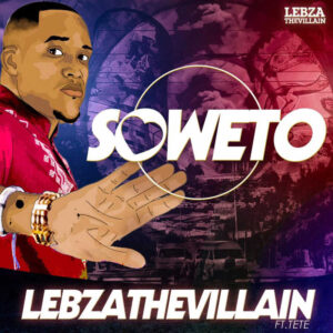Lebza The Villain feat. Tete - Soweto (Afro House) 2017