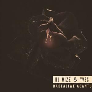 DJ Mizz & Yves - Badlaliwe Abantu (Afro House) 2017