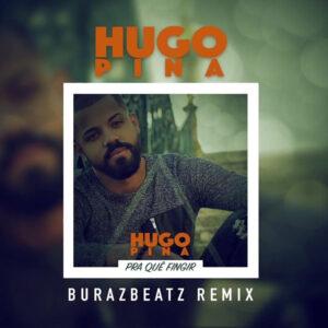 Hugo Pina - Pra Quê Fingir (BurazBeatz Remix)
