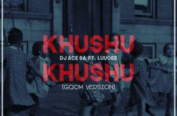 DJ Ace SA ft. LuuGee - Khushu Khushu (Gqom Version) 2017