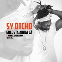 Sy Otcho - Encosta Ainda Lá (ft. Yannick Afroman & Kletuz) 2017