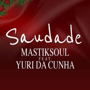 Mastiksoul - Saudade (feat. Yuri da Cunha) 2017