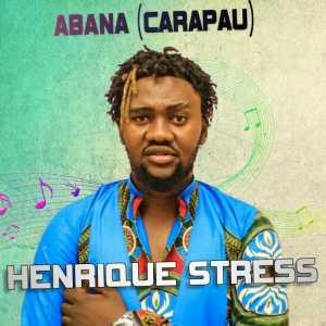 Henrique Stress - Abana Carapau (Afro House) 2018