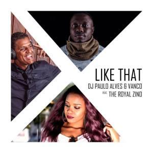Vanco, Paulo Alves & The Royal Zino - Like That (Afro House) 218