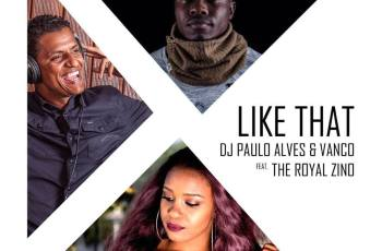 Vanco, Paulo Alves & The Royal Zino - Like That (Afro House) 218