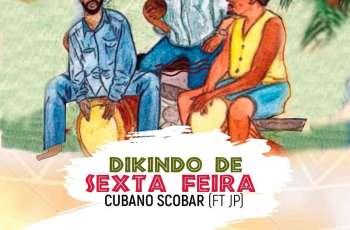 Cubano Scobar feat. JP - Dikindo de Sexta-feira