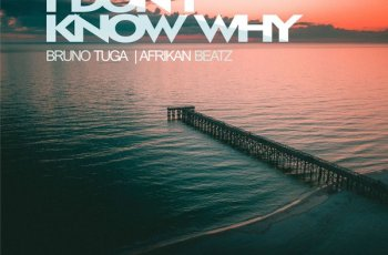 DJ Bruno Tuga & Afrikan Beatz - I Don't Know Why (Afro House) 2018