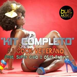 Gock Veterano, Super Galo & Obed Brown - Kit Completo (Kuduro) 2018