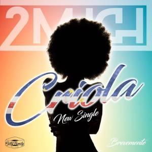 2MUCH - Criola (Kizomba) 2018