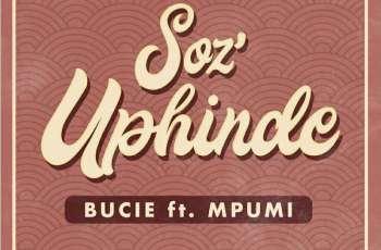 Bucie - Soz'Uphinde (feat. Mpumi) 2018