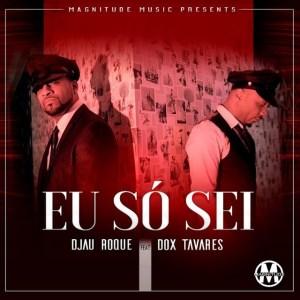 Djau Roque - Eu Só Sei (feat. Dox Tavares) 2018