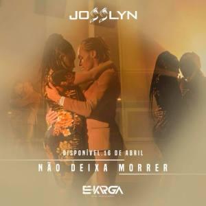 Josslyn - Não Deixa Morrer (Tarraxinha) 2018