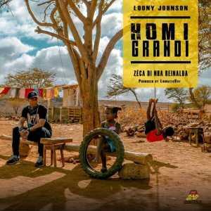 Loony Johnson - Homi Grandi (feat. Zéca di Nha Reinalda) 2018
