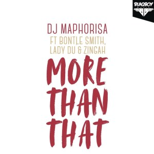 DJ Maphorisa - More Than That (feat. Bontle Smith, Lady Du & Zingah) 2018