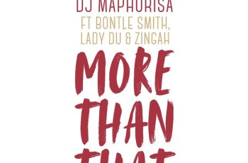 DJ Maphorisa - More Than That (feat. Bontle Smith, Lady Du & Zingah) 2018