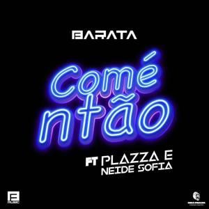 Barata - Comé ntão (feat. Plazza & Neide Sofia) 2018