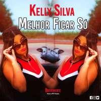 Kelly Silva - Melhor Ficar Só