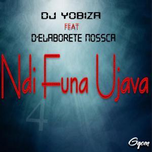 Dj Yobiza ft. D'Elaborete Nossca - Ndi Funa Ujava (Original Mix)