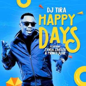 DJ Tira - Happy Days (feat. Zanda Zakuza & Prince Bulo) 2018