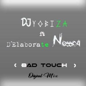 DJ Yobiza - Bad Touch (feat. Elaborete Nossca) 2018