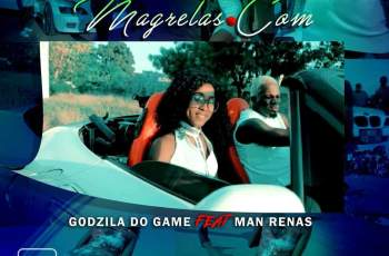 Godzila Do Game feat. Dj Man Renas - Magrelas.com