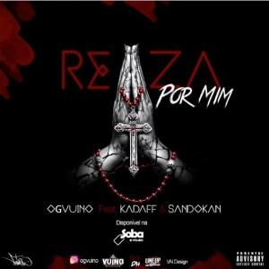 OG Vuino - Reza Por Mim (feat. Kadaff & Sandocan) 2018