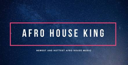 Afro House King • Afro House, Gqom, Deep House & Soulful House Music.