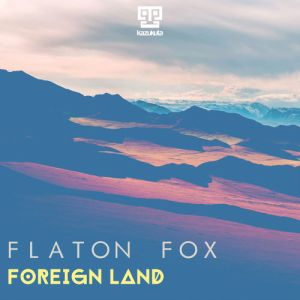Flaton Fox - Foreign Land (EP) 2018