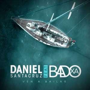 Daniel Santacruz - Ven a Bailar (feat. Badoxa) 2019